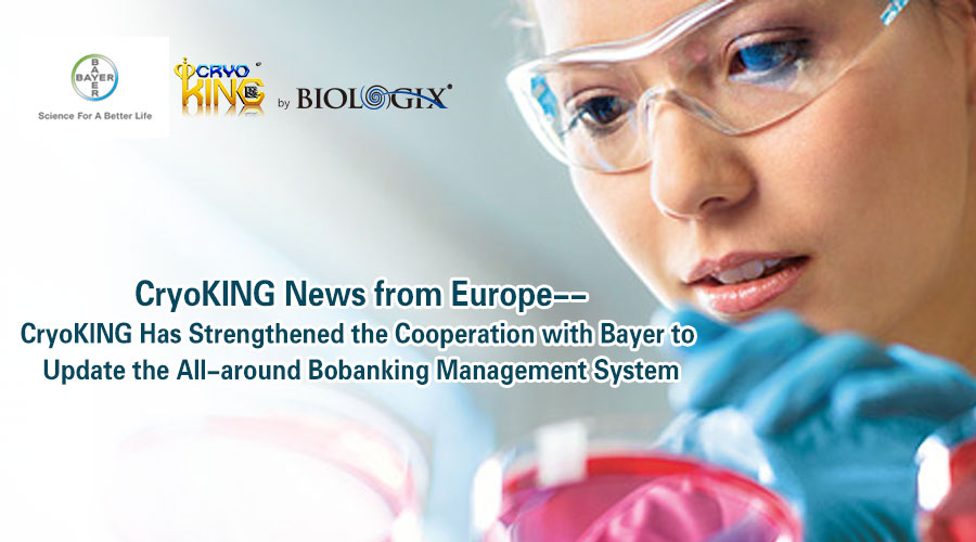 CryoKING News from Europe--CryoKING Has Strengthened the Cooperation with Bayer to Update the All-around Bobanking Manag